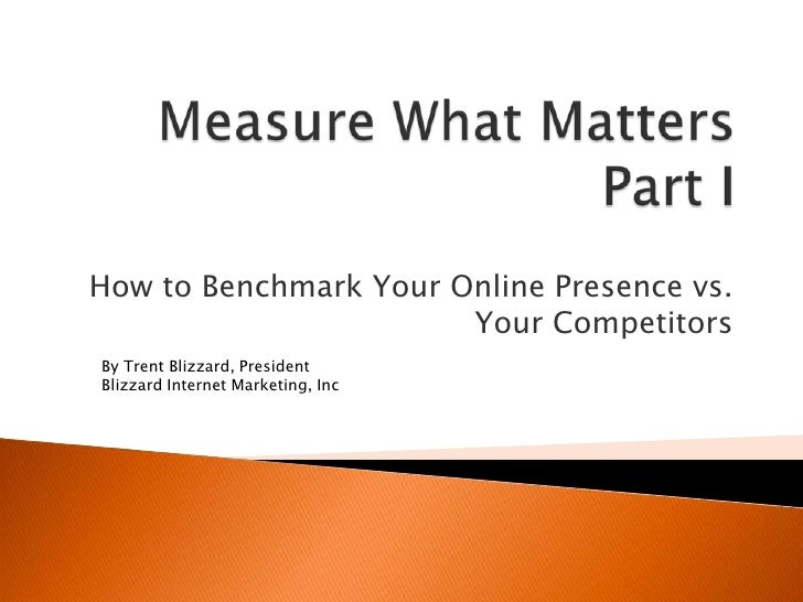 How to Benchmark Your Online Presence vs.                        Your Competitors By Trent Blizzard, President Blizzard In...