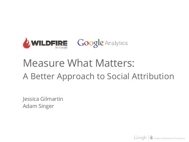 Measure What Matters: A Better Approach to Social Attribution Jessica Gilmartin Adam Singer