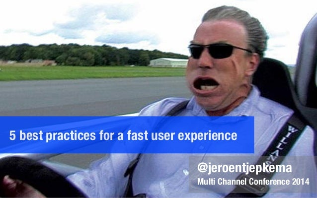 5 best practices for a fast user experience @jeroentjepkema Multi Channel Conference 2014