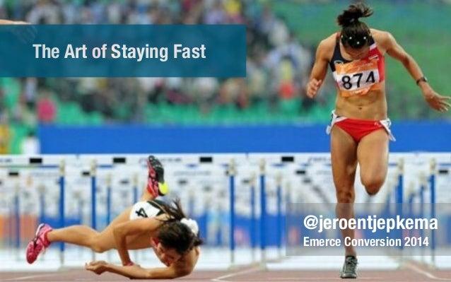 The Art of Staying Fast @jeroentjepkema Emerce Conversion 2014