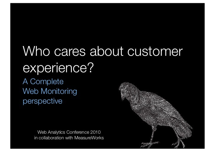 Who cares about customer experience? A Complete Web Monitoring perspective       Web Analytics Conference 2010   in collab...