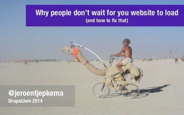 Why people don't wait for you website to load (and how to fix that) @jeroentjepkema DrupalJam 2014