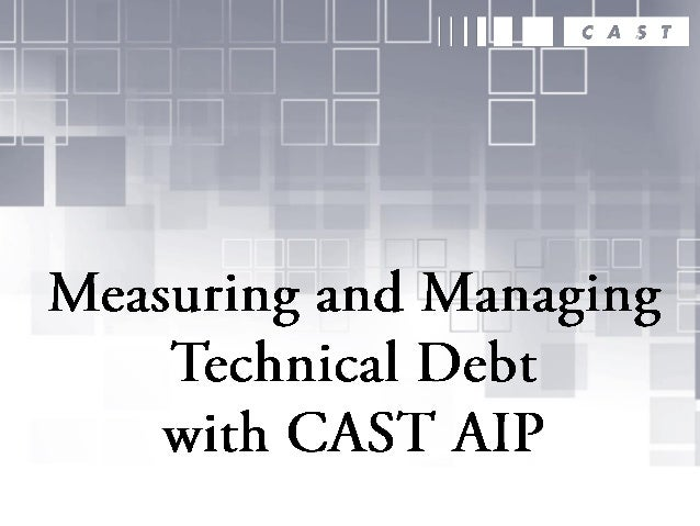 Measuring and Managing Technical Debt with CAST AIP