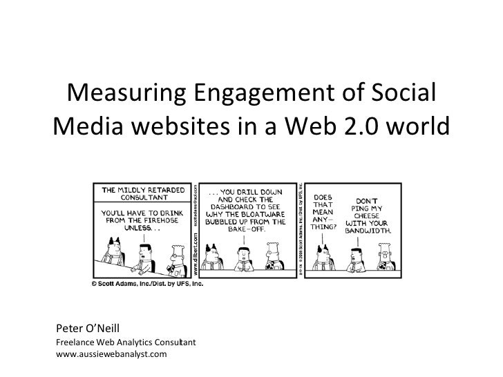 Measuring Engagement of Social Media websites in a Web 2.0 world Peter O'Neill Freelance Web Analytics Consultant www.auss...