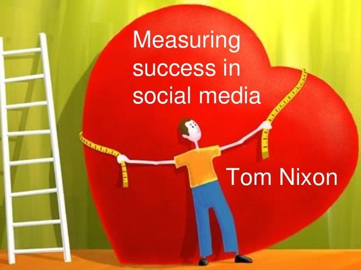 Social media bootcamp Measuring success in social media Tom Nixon