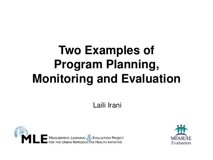 Two Examples of   Program Planning,Monitoring and Evaluation          Laili Irani