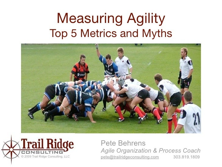 Measuring Agility                    Top 5 Metrics and Myths                                          Pete Behrens        ...