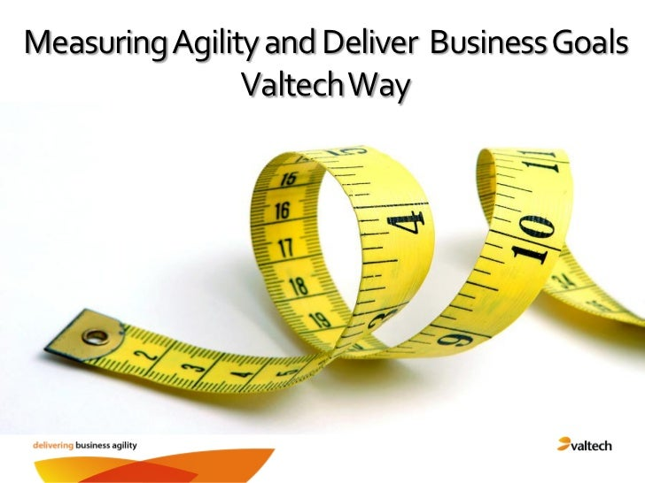 Measuring Agility and Deliver Business Goals                Valtech Way