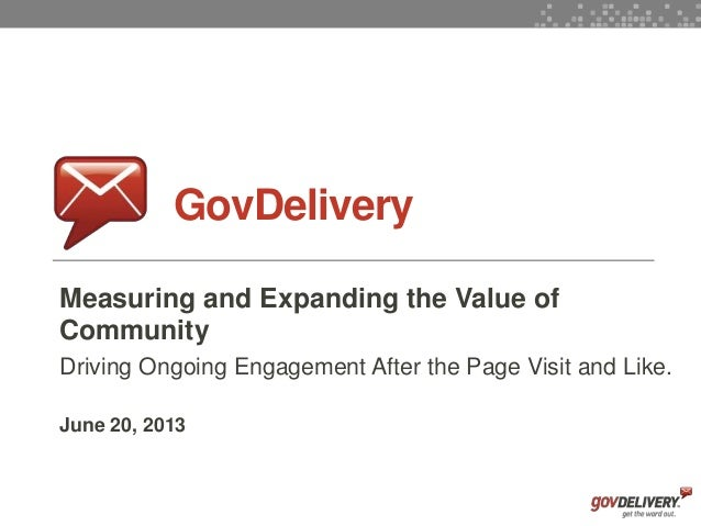 1GovDeliveryMeasuring and Expanding the Value ofCommunityDriving Ongoing Engagement After the Page Visit and Like.June 20,...