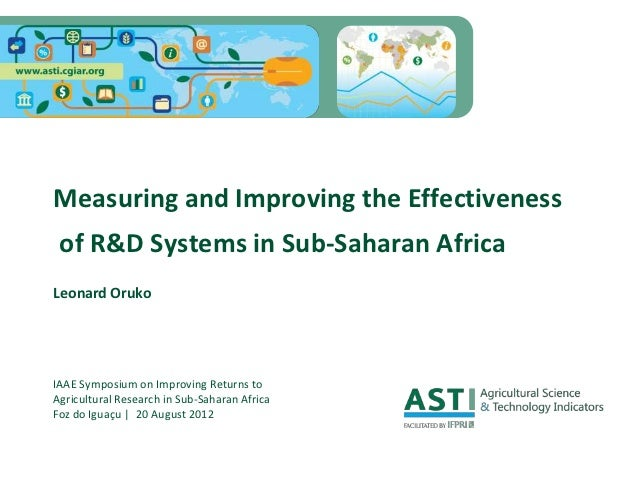 Measuring and Improving the Effectiveness of R&D Systems in Sub-Saharan AfricaLeonard OrukoIAAE Symposium on Improving Ret...