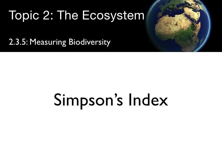 Topic 2: The Ecosystem 2.3.5: Measuring Biodiversity                 Simpson's Index