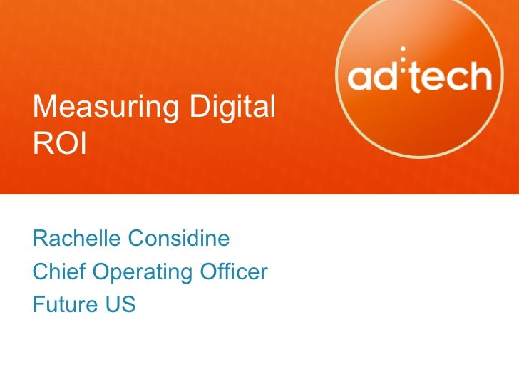 adtech SF 2012: Measuring Digital ROI by Rachelle Considine