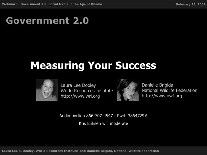 Measuring Your Success  Government 2.0 Audio portion 866-707-4547 - Pwd: 3864729# Kris Eriksen will moderate Laura Lee Doo...