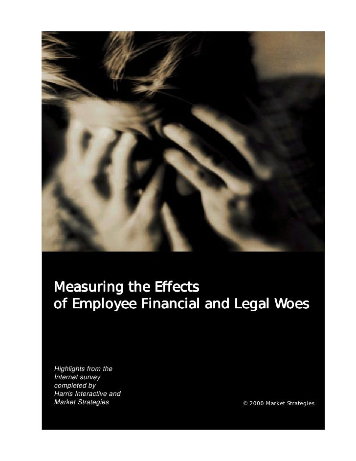Measuring the Effects of Employee Financial and Legal Woes    Highlights from the Internet survey completed by Harris Inte...
