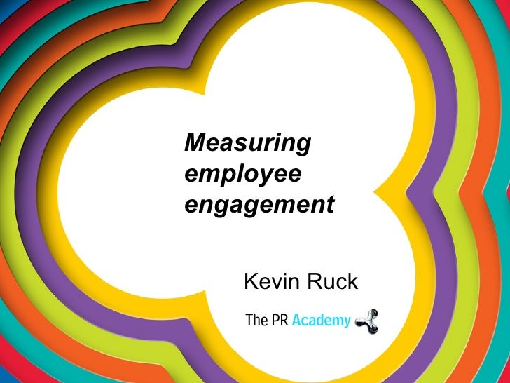 Measuring  employee  engagement Kevin Ruck