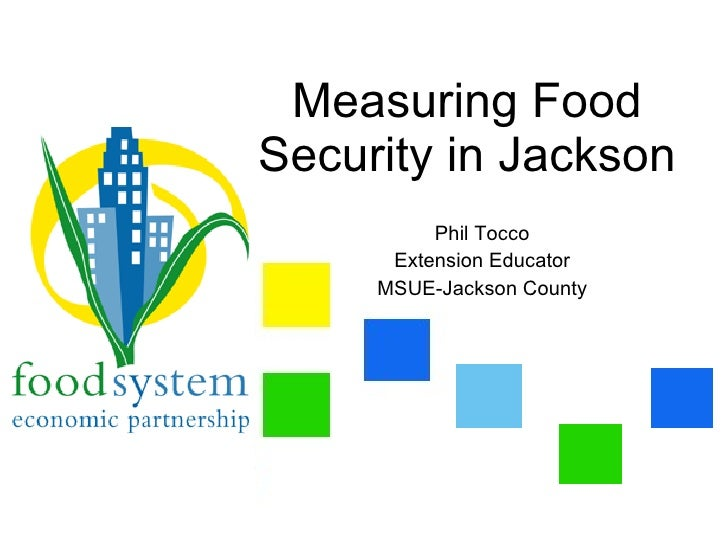 Measuring Food Security in Jackson           Phil Tocco       Extension Educator      MSUE-Jackson County