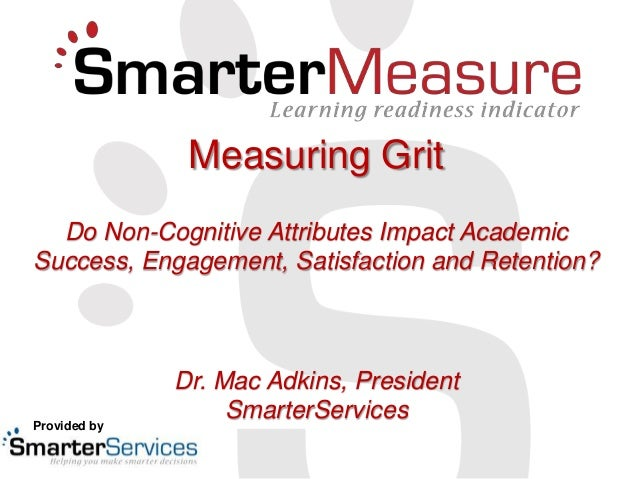 Measuring Grit  Do Non-Cognitive Attributes Impact AcademicSuccess, Engagement, Satisfaction and Retention?              D...