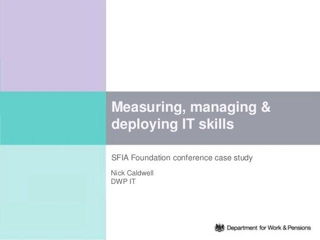 Measuring managing and deploying IT skills Nick Caldwell