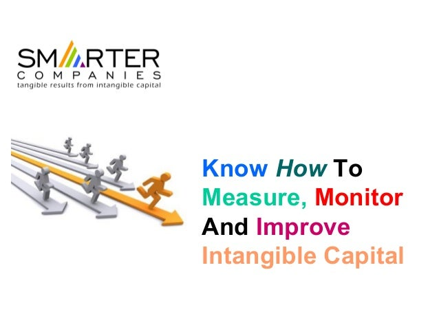 Know How ToMeasure, MonitorAnd ImproveIntangible Capital
