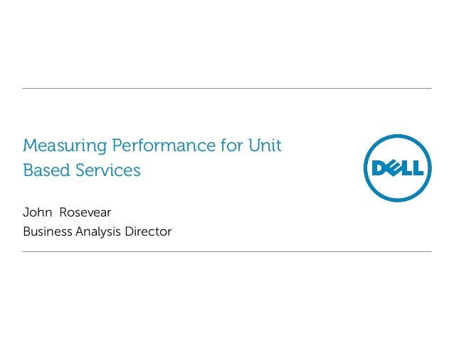 Measuring Performance for Unit Based Services John Rosevear Business Analysis Director