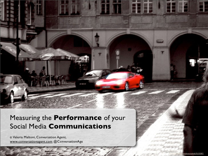 Measuring the Performance of your Social Media Communications © Valeria        Maltoni, Conversation Agent, www.conversati...