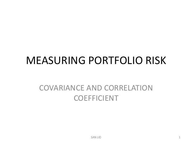 MEASURING PORTFOLIO RISK  COVARIANCE AND CORRELATION          COEFFICIENT             SAN LIO           1