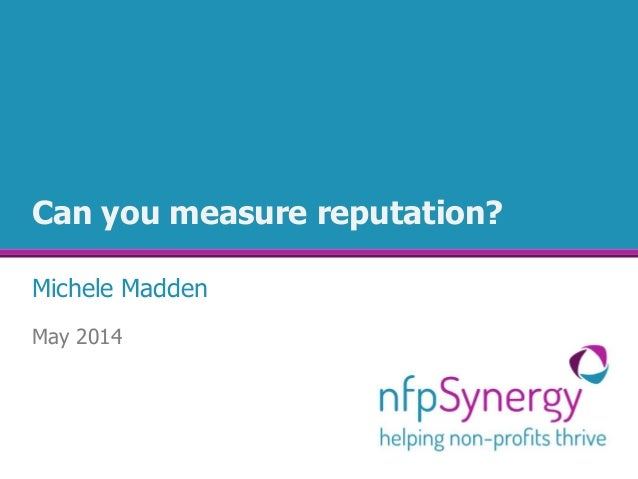 Can you measure reputation? Michele Madden May 2014