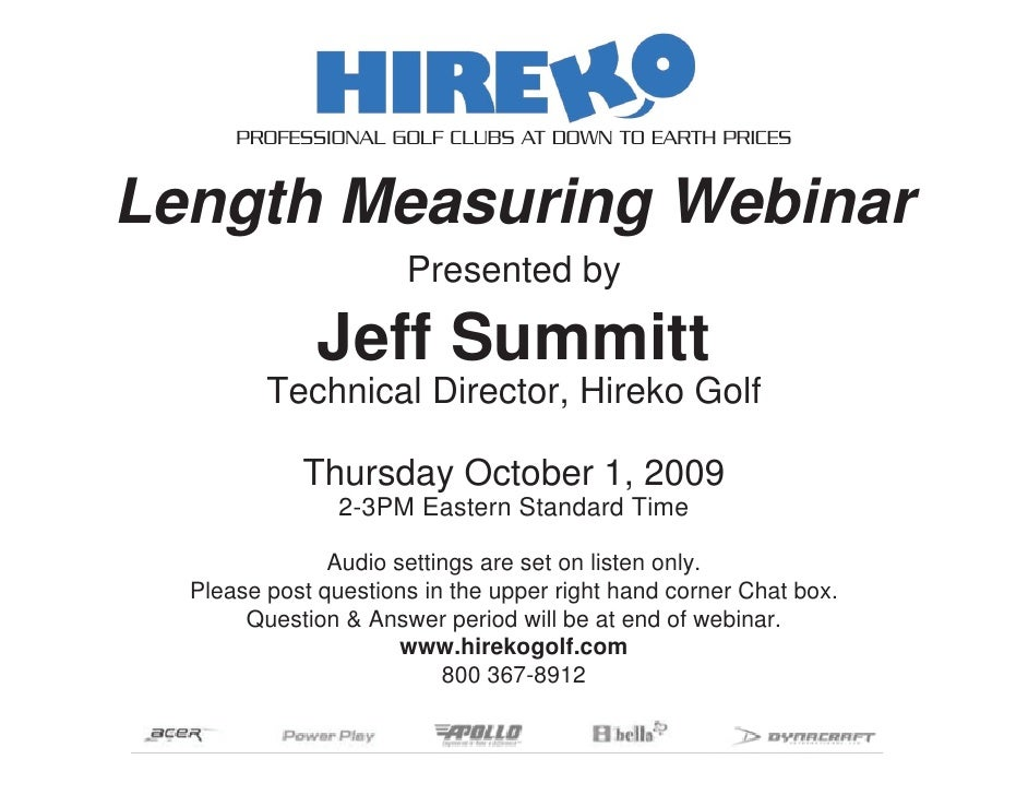 PROFESSIONAL GOLF CLUBS AT DOWN TO EARTH PRICES   Length Measuring Webinar                       Presented by             ...