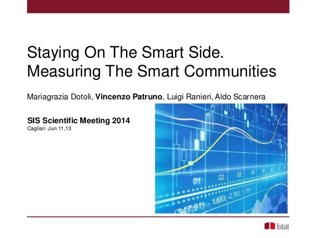 SIS Scientific Meeting 2014 Cagliari Jun 11,13 Staying On The Smart Side. Measuring The Smart Communities Mariagrazia Doto...