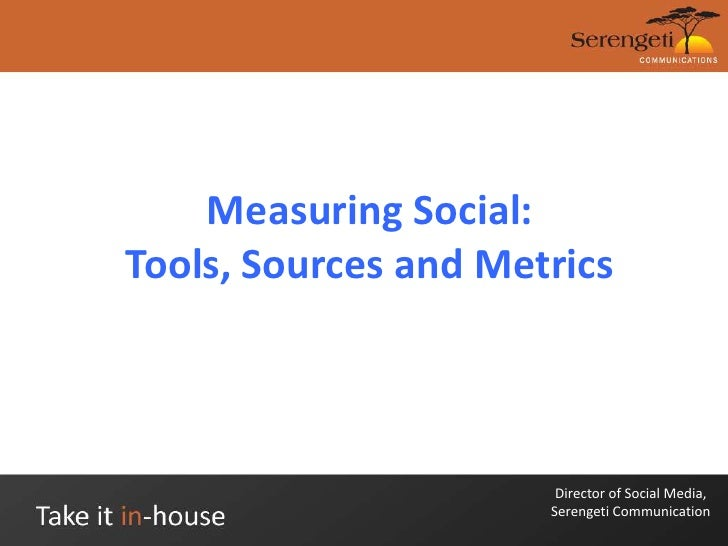 "Measuring Social: Tools, Sources and Metrics<br />Liana ""Li"" Evans<br />Director of Social Media, <br />Serengeti Communic..."