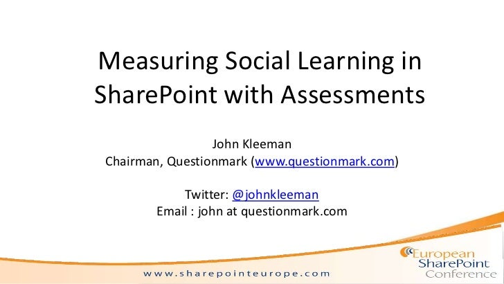 Measuring Social Learning inSharePoint with Assessments                 John KleemanChairman, Questionmark (www.questionma...