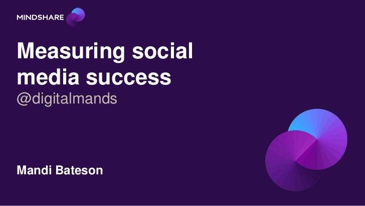 Measuring socialmedia success@digitalmandsMandi Bateson