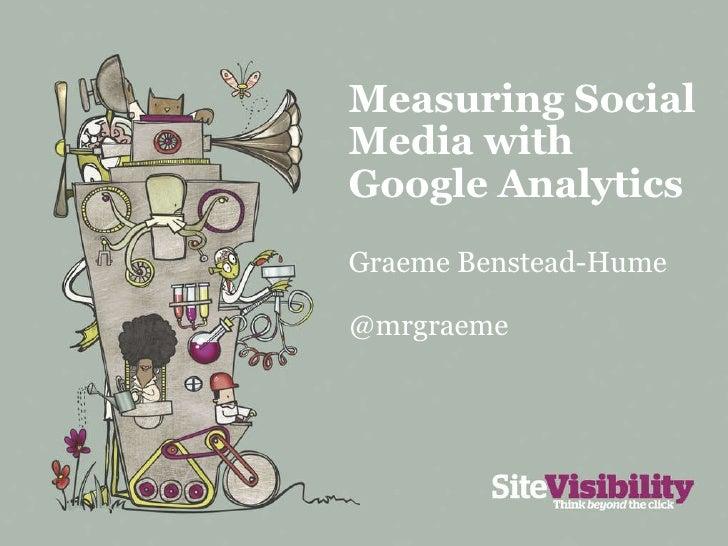 Measuring Social Media with Google Analytics Graeme Benstead-Hume @mrgraeme