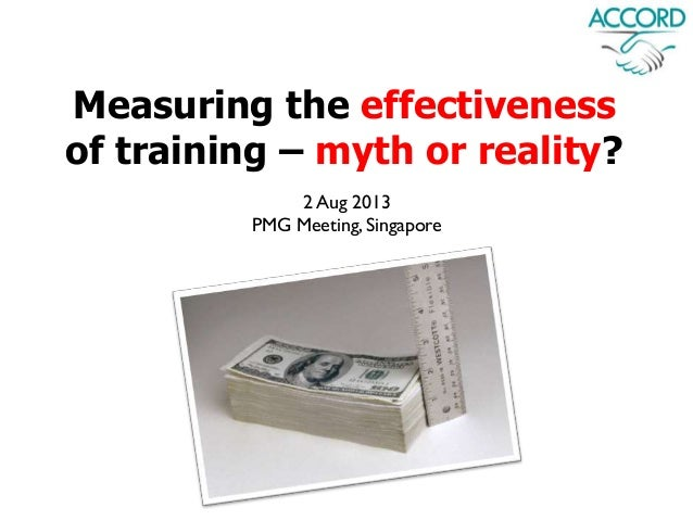 2 Aug 2013 PMG Meeting, Singapore Measuring the effectiveness of training – myth or reality?
