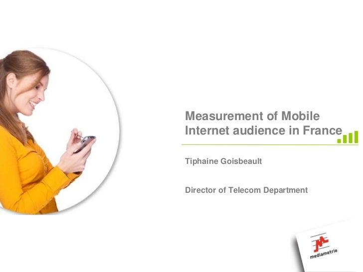 Measurement of MobileInternet audience in FranceTiphaine GoisbeaultDirector of Telecom Department