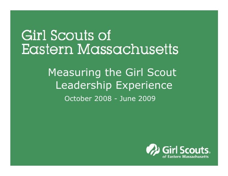 Measuring the Girl Scout  Leadership Experience October 2008 - June 2009