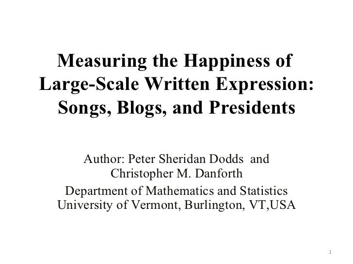 Measuring the Happiness of  Large-Scale Written Expression: Songs, Blogs, and Presidents Author: Peter Sheridan Dodds  and...