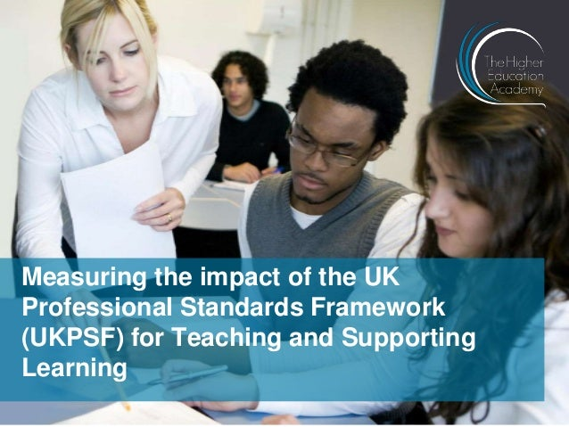 Measuring the impact of the UK Professional Standards Framework (UKPSF) for Teaching and Supporting Learning