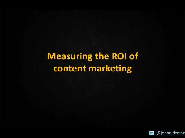Measuring the ROI of content marketing  @jonoalderson