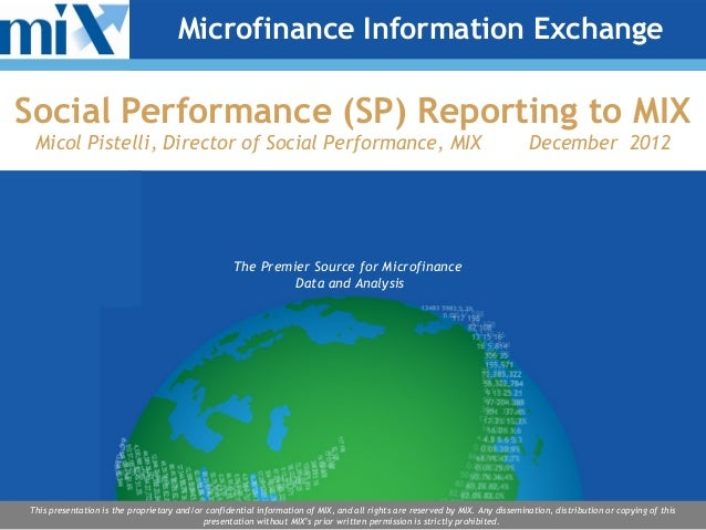 Microfinance Information ExchangeSocial Performance (SP) Reporting to MIX Micol Pistelli, Director of Social Performance, ...