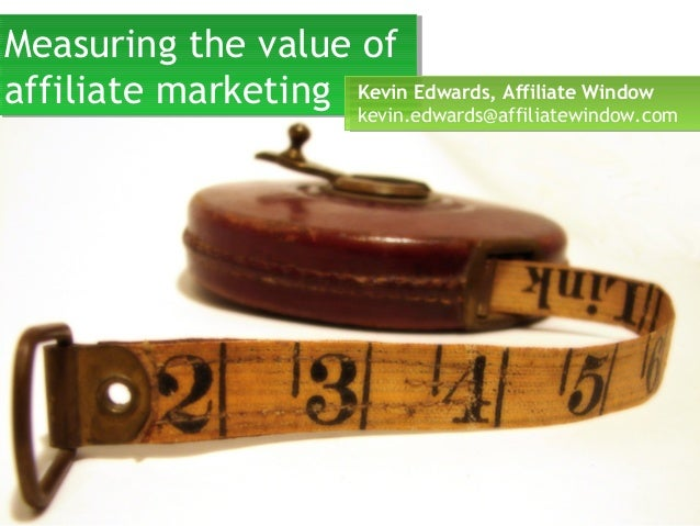 Measuring the value ofaffiliate marketingMeasuring the value ofaffiliate marketing Kevin Edwards, Affiliate Windowkevin.ed...