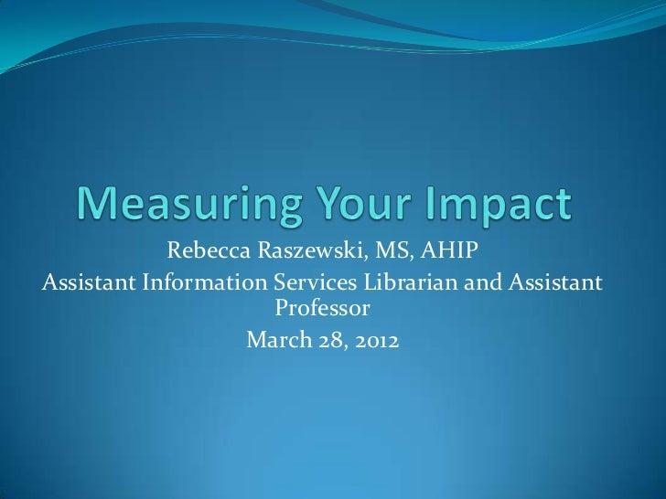 Rebecca Raszewski, MS, AHIPAssistant Information Services Librarian and Assistant                      Professor          ...