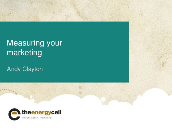 Andy Clayton<br />Measuring your marketing<br />