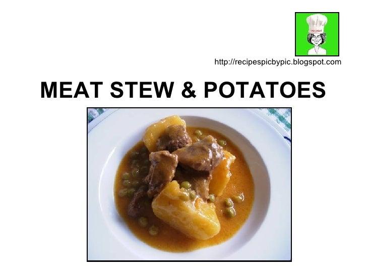 MEAT STEW & POTATOES  http://recipespicbypic.blogspot.com