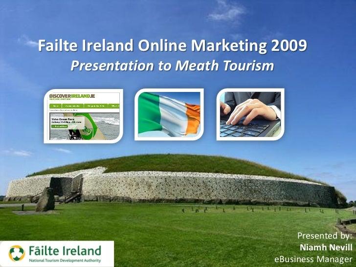 Failte Ireland Online Marketing 2009     Presentation to Meath Tourism                                              Presen...