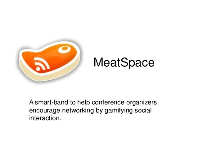 MeatSpace  A smart-band to help conference organizers encourage networking by gamifying social interaction.