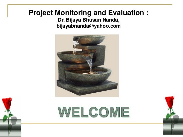 Project Monitoring and Evaluation :        Dr. Bijaya Bhusan Nanda,        bijayabnanda@yahoo.com