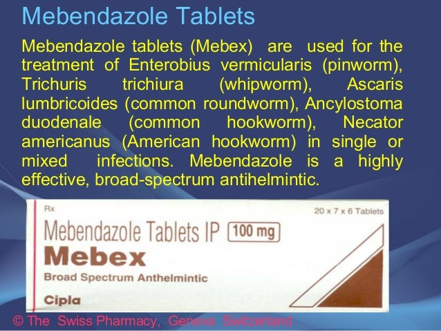 Mebendazole Tablets  Mebendazole tablets (Mebex) are used for the  treatment of Enterobius vermicularis (pinworm),  Trichu...