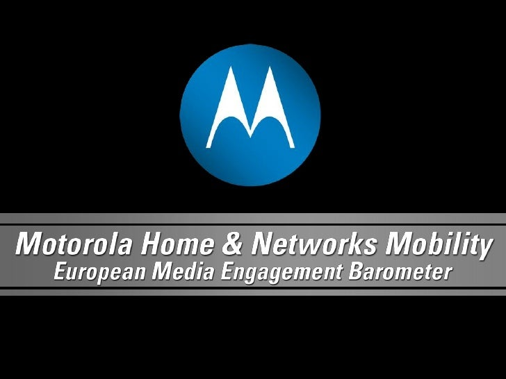 Media Engagement Barometer Objectives       The Motorola Media Engagement Barometer, a thought     leadership study, was d...