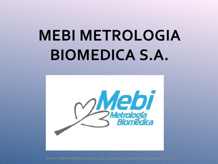 MEBI METROLOGIA BIOMEDICA S.A. www.metrologiabiomedica.com / gerencia@metrologiabiomedica.com